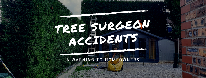 Tree Surgeon Accidents: A warning to homeowners